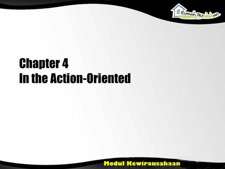 Chapter 4 In the Action-Oriented. Studying one of the characters that need to be developed as a potential entrepreneur is always action-oriented Understanding.