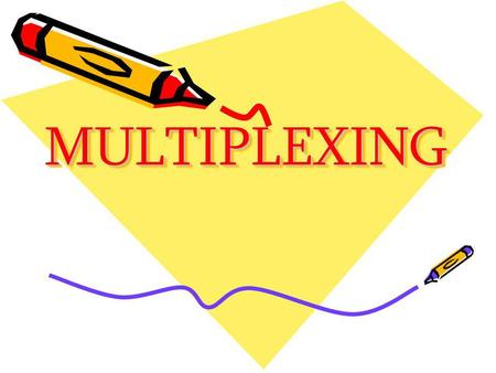 MULTIPLEXING.
