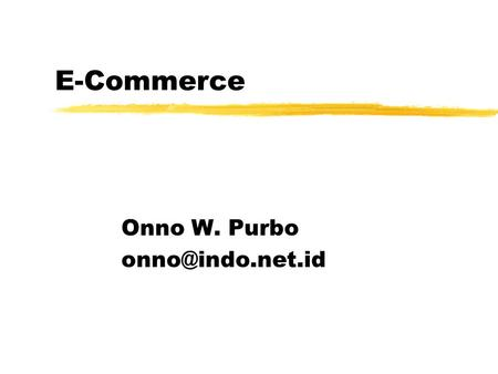 E-Commerce Onno W. Purbo Outline zE-Commerce Teori-nya.. zBeberapa Isu Utama di e-commerce zAkses WARNET.