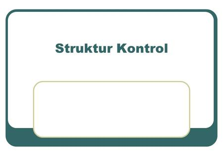 Struktur Kontrol.  Sequence Structure  Selection Structure  Repetition Structure Sequence Structure Ada 3 jenis struktur kontrol: