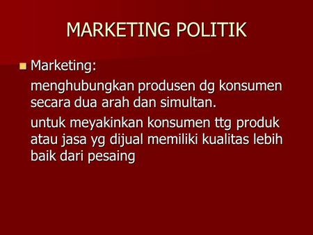 MARKETING POLITIK Marketing: