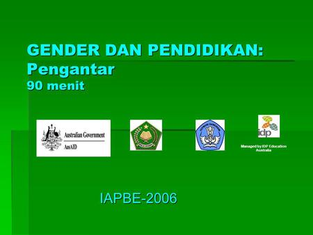 GENDER DAN PENDIDIKAN: Pengantar 90 menit IAPBE-2006 Managed by IDP Education Australia.
