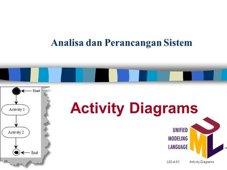 L02-d-S1 Activity Diagrams Analisa dan Perancangan Sistem Activity Diagrams.