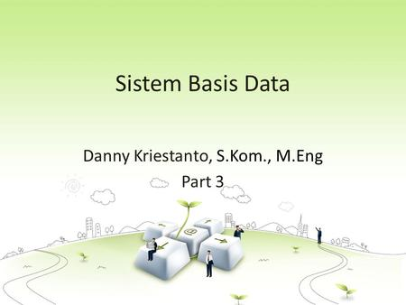 Sistem Basis Data Danny Kriestanto, S.Kom., M.Eng Part 3.