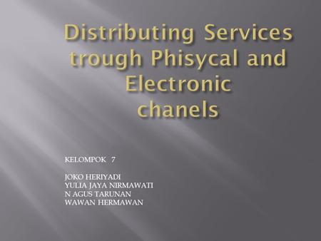 Distributing Services trough Phisycal and Electronic chanels