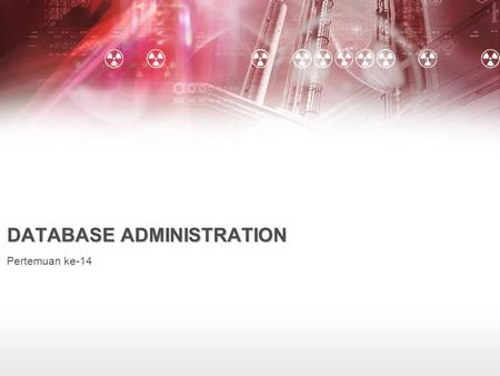 DATABASE ADMINISTRATION Pertemuan ke-14. DBA Tools dan DBA rules source : Database Administration the complete guide to practices and procedures chapter.