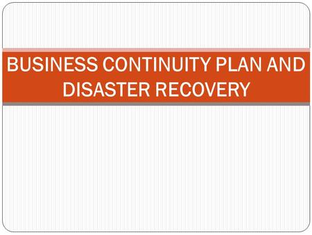 BUSINESS CONTINUITY PLAN AND DISASTER RECOVERY. OVERVIEW IS Business continuity planning Process Policy Incident management Components Plan test Auditing.
