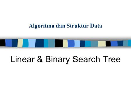 Algoritma dan Struktur Data Linear & Binary Search Tree.
