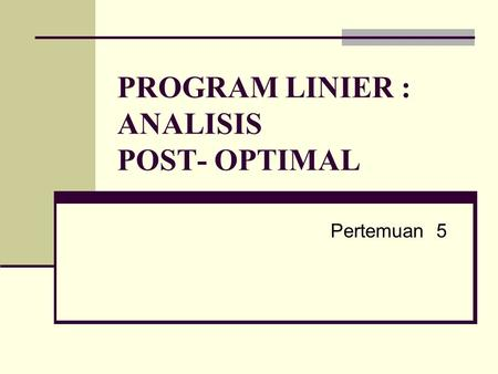 PROGRAM LINIER : ANALISIS POST- OPTIMAL