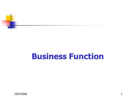 1 Business Function 18/07/2002. 2 Business Cycle and Process BUSINESS CYCLE BUSINESS FUNCTION BUSINESS LEVEL 18/07/2002.