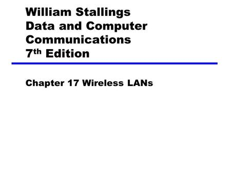 William Stallings Data and Computer Communications 7 th Edition Chapter 17 Wireless LANs.