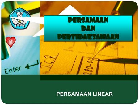 PERSAMAAN DAN PERTIDAKSAMAAN PERSAMAAN LINEAR EQUATION AND INEQUALITIES LINEAR EQUATION.
