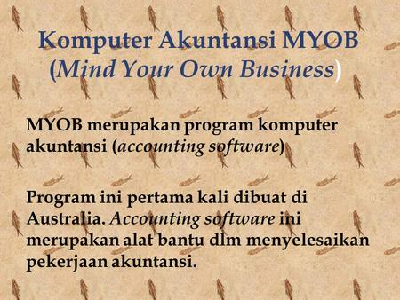 Komputer Akuntansi MYOB (Mind Your Own Business)