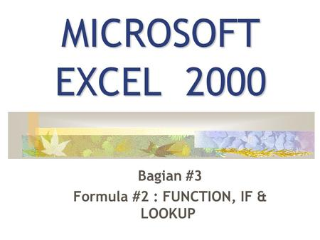 MICROSOFT EXCEL 2000 Bagian #3 Formula #2 : FUNCTION, IF & LOOKUP.