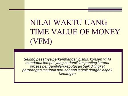 NILAI WAKTU UANG TIME VALUE OF MONEY (VFM)
