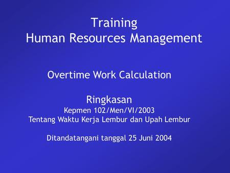 Training Human Resources Management Overtime Work Calculation Ringkasan Kepmen 102/Men/VI/2003 Tentang Waktu Kerja Lembur dan Upah Lembur Ditandatangani.