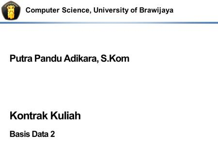 Computer Science, University of Brawijaya Putra Pandu Adikara, S.Kom Kontrak Kuliah Basis Data 2.