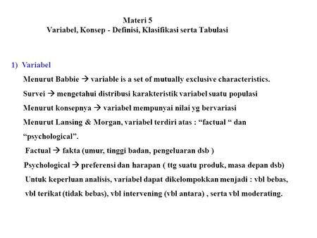 Materi 5 Variabel, Konsep - Definisi, Klasifikasi serta Tabulasi 1) Variabel Menurut Babbie  variable is a set of mutually exclusive characteristics.
