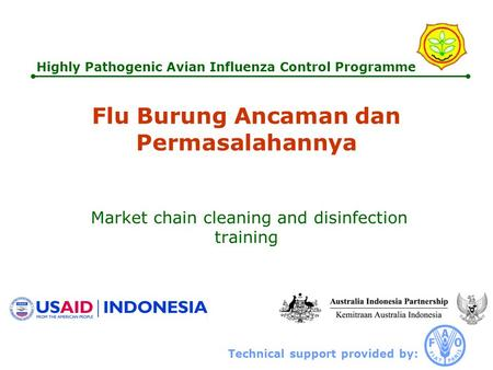 Technical support provided by: Highly Pathogenic Avian Influenza Control Programme Flu Burung Ancaman dan Permasalahannya Market chain cleaning and disinfection.