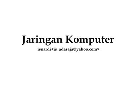 Jaringan Komputer isnardi.  Pengantar Jaringan Komputer  Protokol TCP/IP  Analis transmisi data TCP/IP  IP Subnetting  Implementasi LAN  Routing.