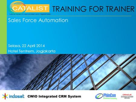 TRAINING FOR TRAINER Sales Force Automation Selasa, 22 April 2014 Hotel Tentrem, Jogjakarta 1 Customer Assistant Through Automated, Lean & Integrated System.