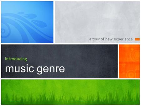 A tour of new experience Introducing music genre.