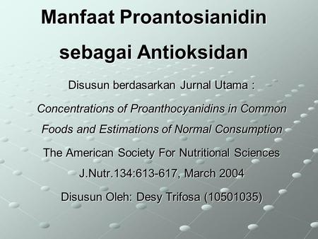 Manfaat Proantosianidin sebagai Antioksidan Disusun berdasarkan Jurnal Utama : Concentrations of Proanthocyanidins in Common Foods and Estimations of Normal.