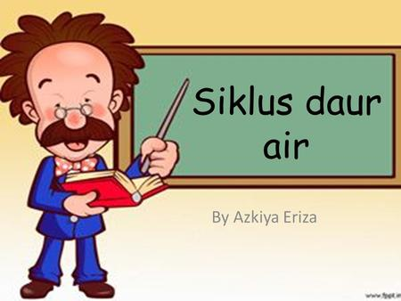 Siklus daur air By Azkiya Eriza.