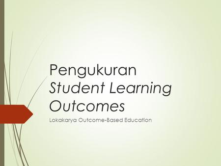 Pengukuran Student Learning Outcomes Lokakarya Outcome-Based Education.