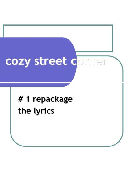 Cozy street corner # 1 repackage the lyrics. rangkum jemari music & lyrics : p.b adi/ c.b takarbessy/ b. Priambodo (Cipanas, 6-7 Septembert 1996, 22.00—02.00.