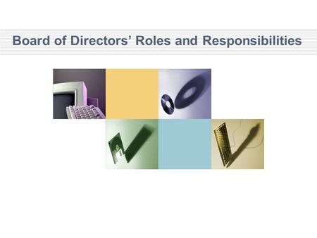 Board of Directors' Roles and Responsibilities. 1/13/2015 Board Structures There are basically two models of board structures: –One tier-board –Two tier-board.