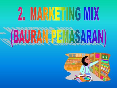 MARKETING MIX (BAURAN PEMASARAN).