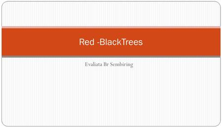 Red -BlackTrees Evaliata Br Sembiring.
