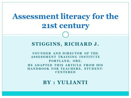 STIGGINS, RICHARD J. FOUNDER AND DIRECTOR OF THE ASSESSMENT TRAINING INSTITUTE PORTLAND, ORE. HE ADAPTED THIS ARTICLE FROM HIS HANDBOOK FOR TEACHERS, STUDENT-