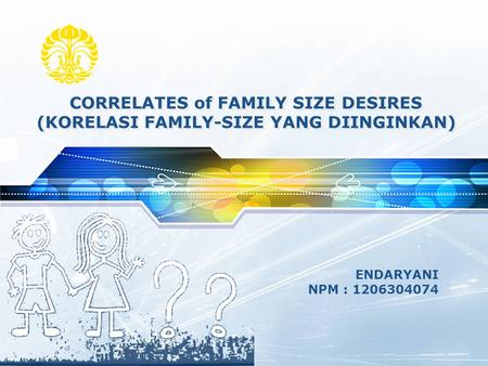 ENDARYANI NPM : 1206304074 CORRELATES of FAMILY SIZE DESIRES (KORELASI FAMILY-SIZE YANG DIINGINKAN)