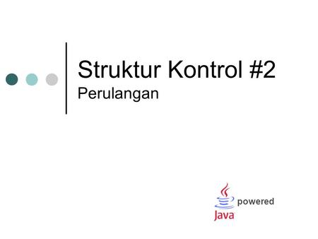 Struktur Kontrol #2 Perulangan powered. Materi Struktur while Struktur do..while Struktur for.