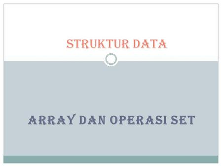 STRUKTUR DATA ARRAY DAN OPERASI SET.