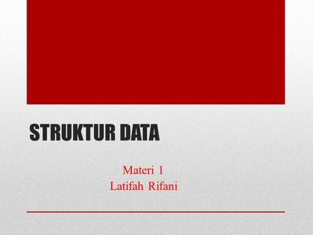 STRUKTUR DATA Materi 1 Latifah Rifani.