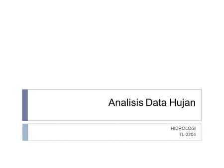 Analisis Data Hujan HIDROLOGI TL-2204.