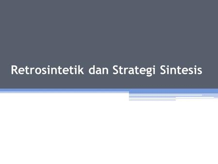 Retrosintetik dan Strategi Sintesis