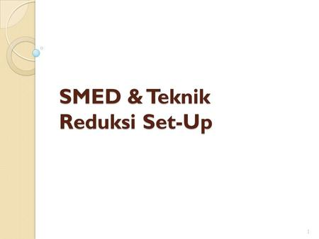 SMED & Teknik Reduksi Set-Up