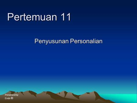 Presented by Ends ® Pertemuan 11 Penyusunan Personalian.