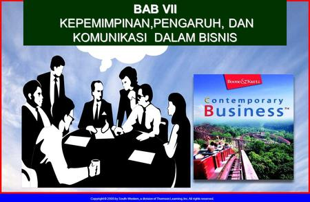 Copyright © 2005 by South-Western, a division of Thomson Learning, Inc. All rights reserved. - BAB VII KEPEMIMPINAN,PENGARUH, DAN KOMUNIKASI DALAM BISNIS.