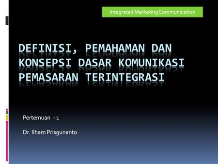 Pertemuan - 1 Dr. Ilham Prisgunanto Integrated Marketing Communication.