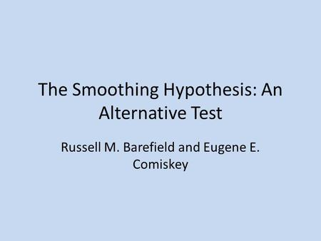 The Smoothing Hypothesis: An Alternative Test Russell M. Barefield and Eugene E. Comiskey.