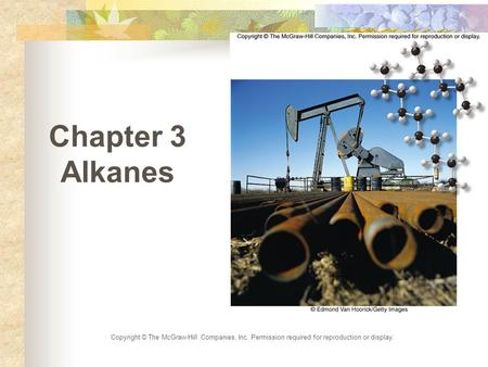 Copyright © The McGraw-Hill Companies, Inc. Permission required for reproduction or display. Chapter 3 Alkanes.