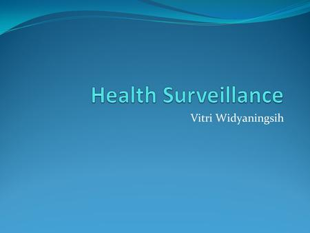 Vitri Widyaningsih. Surveillance Continuous analysis, interpretation and feedback of systematically collected data, generally using methods distinguished.