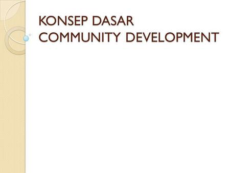 KONSEP DASAR COMMUNITY DEVELOPMENT