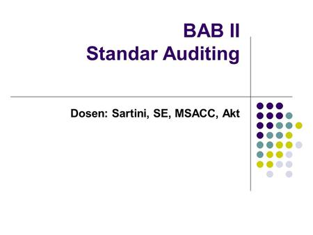 BAB II Standar Auditing Dosen: Sartini, SE, MSACC, Akt.