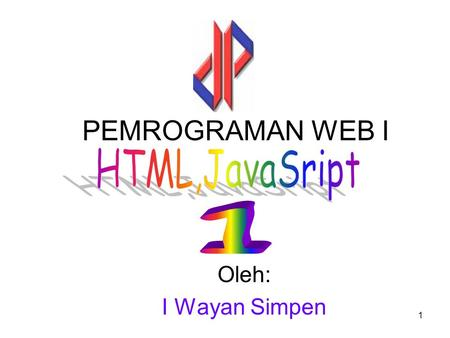 1 PEMROGRAMAN WEB I Oleh: I Wayan Simpen. HTML Authoring and Web Publishing Web Browser Client Web Server HTML Authoring Tools/Editors End User Web Master.